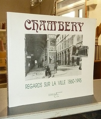 Chambéry. Regards sur la ville 1860-1995 - Troncy, Antoine