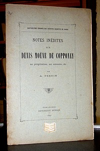 Notes inédites sur Denis Moène de Copponay, ses pérégrinations, son commerce, etc... - Perrin André