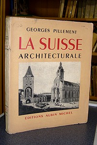La Suisse architecturale - Pillement Georges