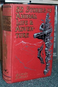 52 stories of animal life and adventure - Selous, Peary, Calkins, Hervey, Dorsey Goodhue, etc..