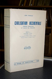 Civilisation occidentale. Origine, formation et valeur des principes - Tenaille Jean