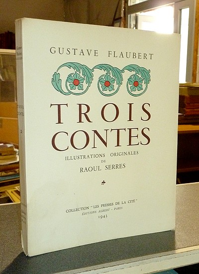 Trois Contes - Flaubert, Gustave & Serres, Raoul