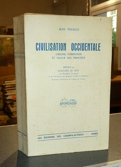 Civilisation occidentale. Origine, formation et valeur des principes - Tenaille, Jean