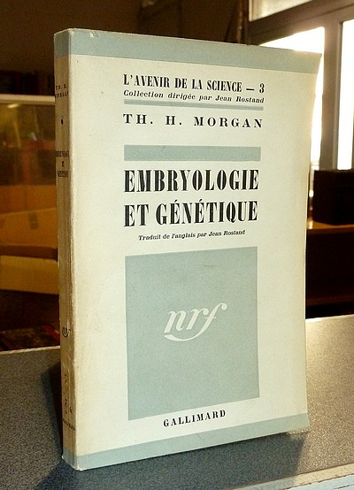 Embryologie et génétique - Morgan, Th. H.