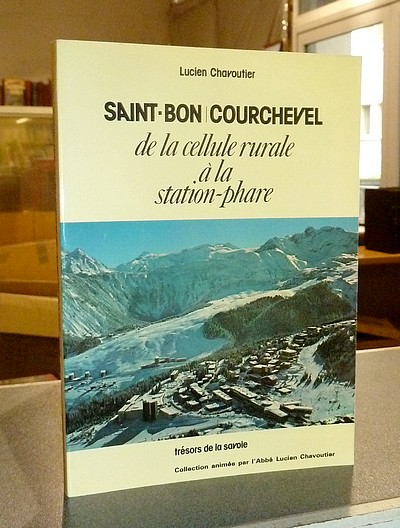 Saint-Bon - Courchevel, de la cellule rurale à la station-phare - Chavoutier, Lucien