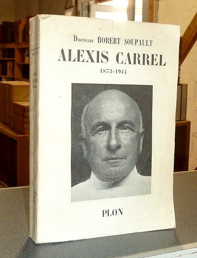 Alexis Carrel 1873-1944 - Soupault , Docteur Robert