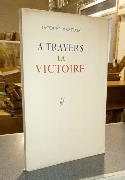 À travers la Victoire (édition originale) - Maritain, Jacques