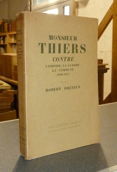 Monsieur Thiers contre l'Empire, la guerre, la Commune. 1869-1871 - Dreyfus, Robert