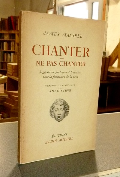 Chanter ou ne pas chanter. Suggestions pratiques et exercices pour la formation de la voix - Massell, James