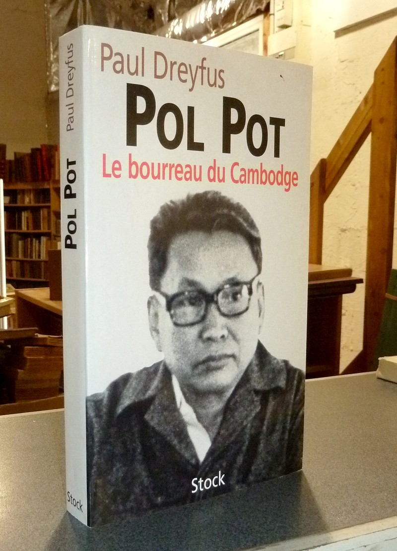 Pol Pot, le bourreau du Cambodge - Dreyfus, Paul