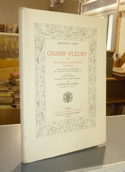 Champ Fleury ou l'Art et Science de la Proportion des Lettres. Reproduction phototypique de l'édition Princeps de Paris 1529 - Tory, Geofroy