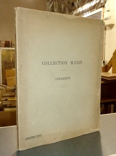 Collection Manzi. Catalogue des Faïences anciennes françaises et européennes, de Moustiers, Nevers, Rouen, sinceny, Alcora, Anspach, Delft. Faïences italiennes et hispano-mauresques, faïences orientales, Porcelaine de Chine... -