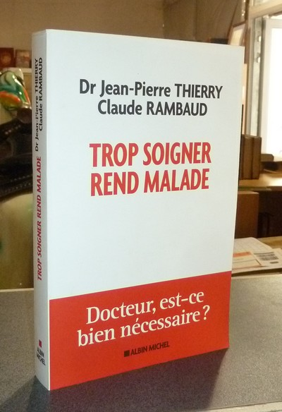 Trop soigner rend malade - Thierry, Dr Jean-Pierre & Rambaud, Claude