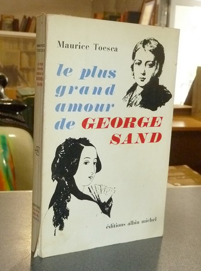 Le plus grand amour de George Sand - Toesca, Maurice