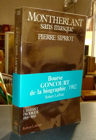 Montherlant sans masque (Tome 1) L'enfant prodigue 1895-1932 - Sipriot, Pierre