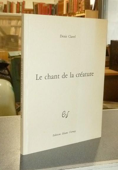 Le chant de la créature - Clavel, Denis