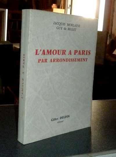 L'amour à Paris par arrondissement - Morlaine, Jacques & Bellet, Guy de