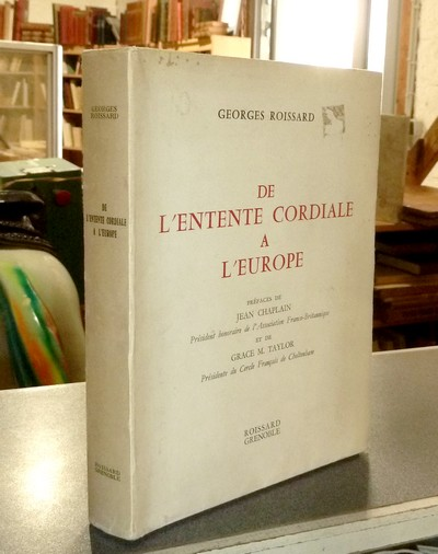 De l'entente cordiale à l'Europe - Roissard Georges