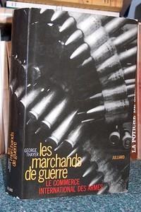 Les marchands de Guerre. Le commerce international des armes - Thayer George