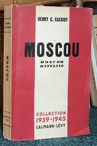 Moscou (Moscow dateline) 1941-1943 - Cassidy, Henry C.