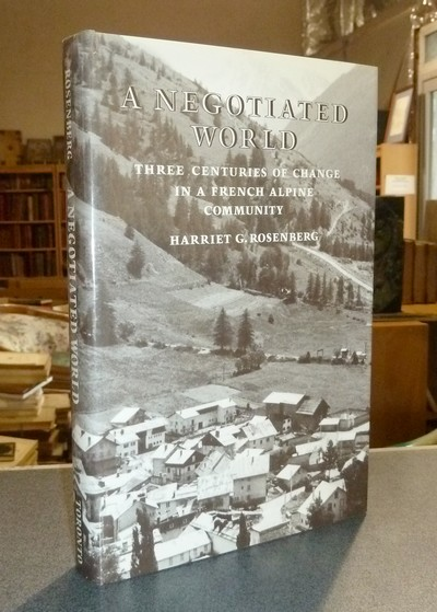 A negotiated world : Three centuries of change in French Alpine community - Rosenberg, Harriet G.