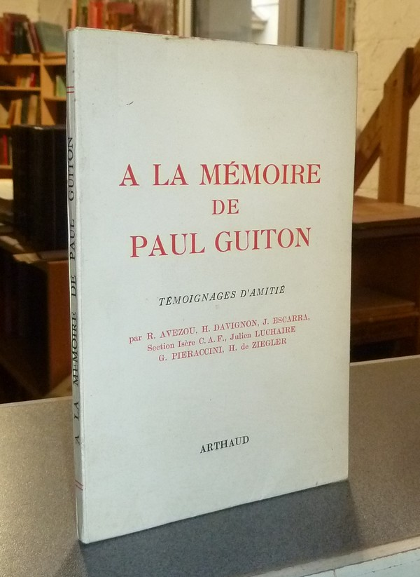 À la mémoire de Paul Guitton. Témoignages d'amitié. Précédés de deux pages du journal de P. Guitton - Avezou & Davignon & Escarra & Section Isère du C.A.F. & Luchaire & Pieraccini & Ziegler